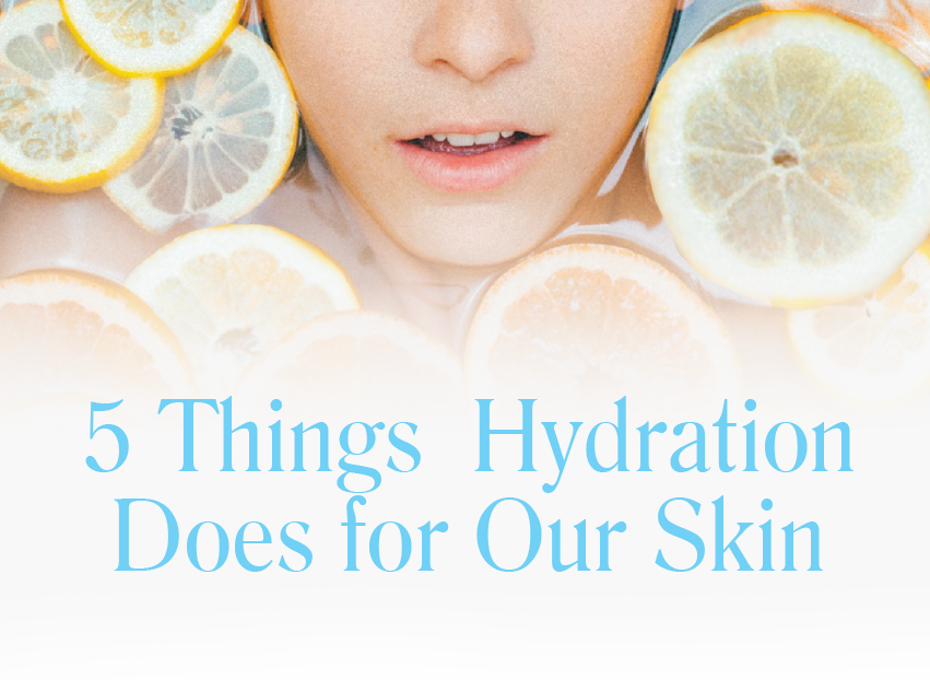 5 Things Hydration Does for Our Skin